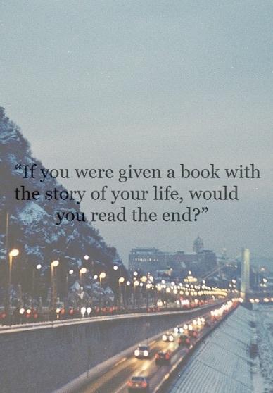 Dacă ar exista o carte cu viața ta, ai avea curajul să-i citești sfârșitul?
